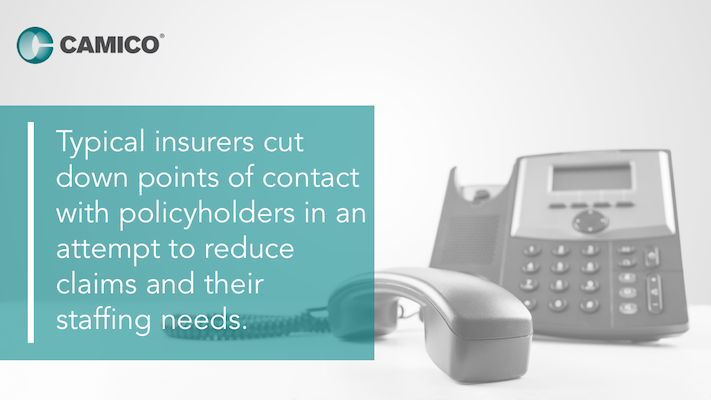 Typical insurers cut down points of contact with policyholders in an attempt to reduce claims and their staffing needs.